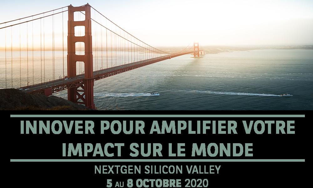 Innover pour amplifier votre impact sur le monde | NextGen Silicon Valley | 5 au 8 Octobre 2020